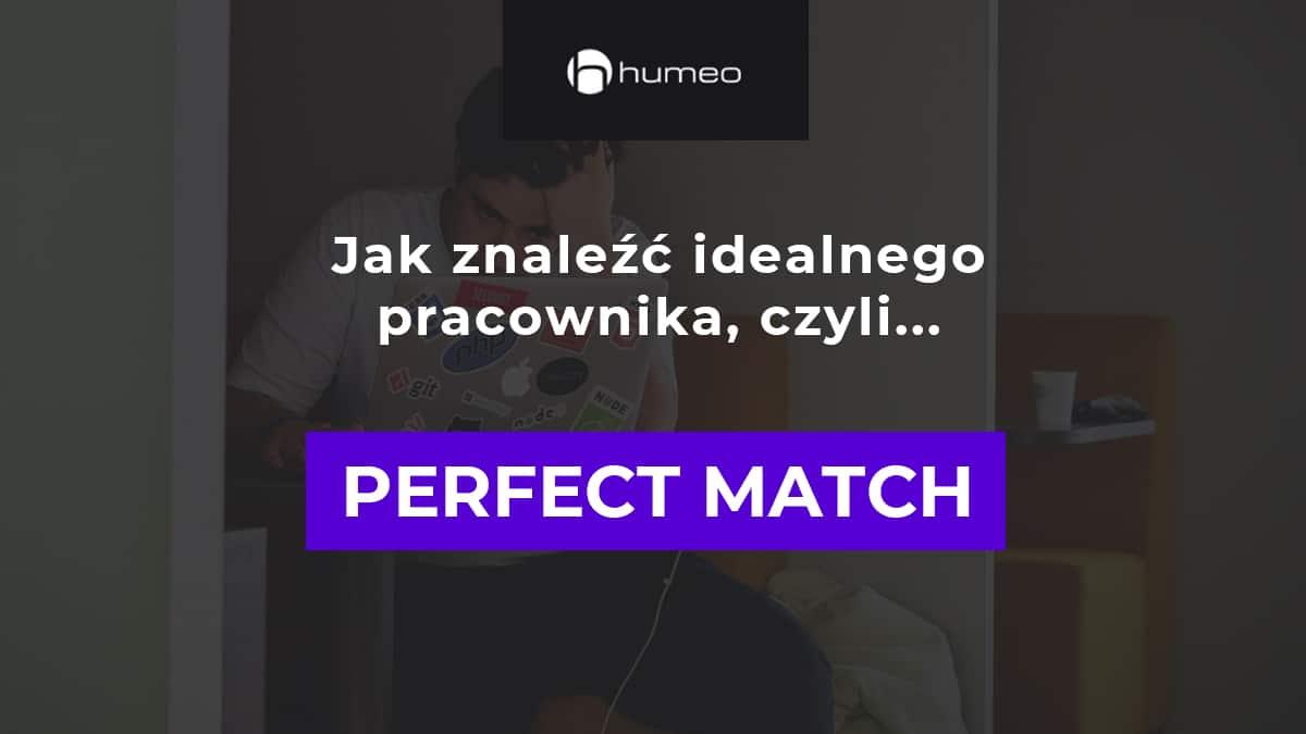 Perfect match - jak znaleźć idealnego pracownika
