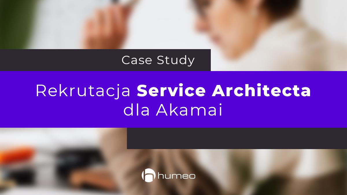 Case study rekrutacja specjalisty IT - Service Architecta do firmy Akamai