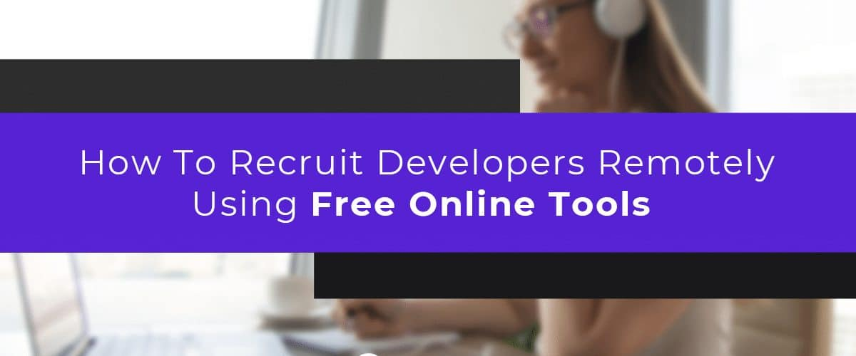 How To Recruit Developers Remotely