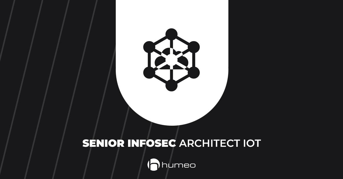 Senior InfoSec Architect IoT IT job offers - Humeo